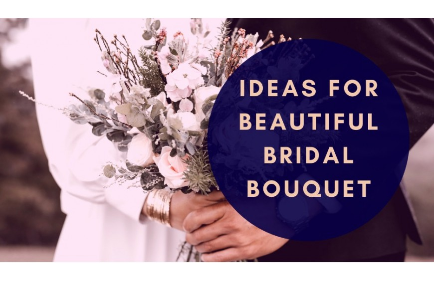 Ideas for Beautiful Bridal Bouquet