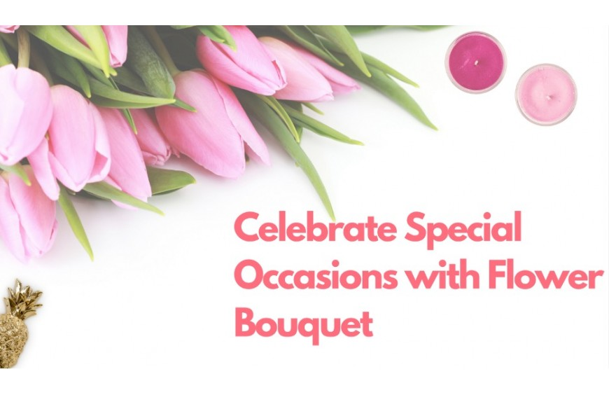 Celebrate Special Occasions with Flower Bouquet in Dubai
